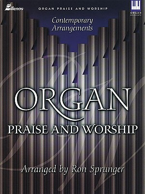Image for Organ Praise and Worship: Contemporary Arrangements