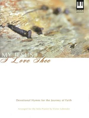 Image for My Jesus, I Love Thee: Devotional Hymns for the Journey of Faith