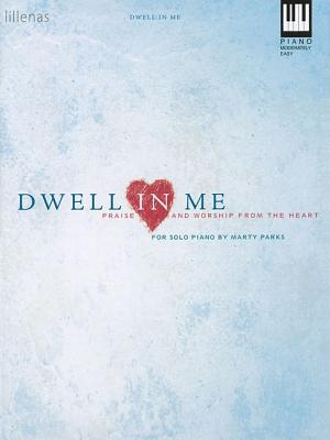 Image for Dwell in Me: Praise and Worship from the Heart