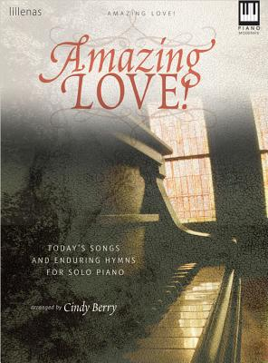 Image for Amazing Love!: Today's Songs and Enduring Hymns for Solo Piano