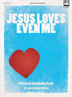 Jesus Loves Even Me: 20 Solos for the Beginning Pianist (Lillenas Publications), Kimberly Meiste