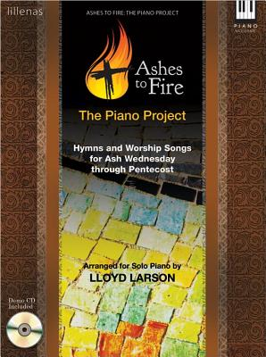 Image for Ashes to Fire: The Piano Project: Hymns and Worship Song for Ash Wednesday Through Pentecost