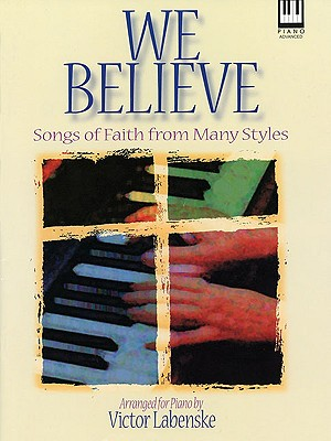 Image for We Believe: Songs of Faith from Many Styles for the Advanced Pianist (Lillenas Publications)