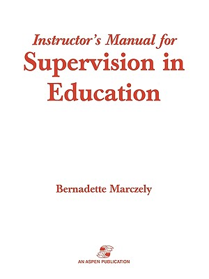 Supervision in Education: A Differentiated Approach with Legal Perspectives Instructor's Manual, Marczely, Bernadette