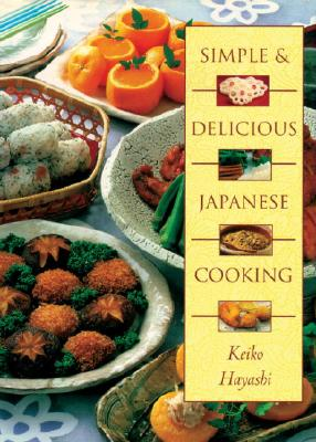 Simple & Delicious Japanese Cooking, Keiko Hayashi