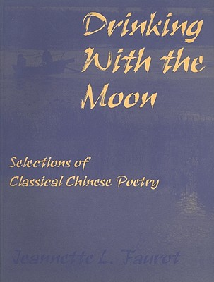 Image for Drinking with the Moon: Selections of Classical Chinese Poetry