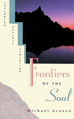 Frontiers of the Soul: Exploring Psychic Evolution, Grosso, Michael