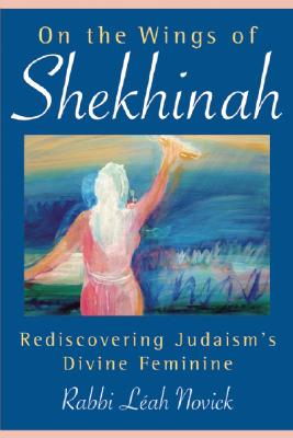 Image for On the Wings of Shekhinah: Rediscovering Judaism's Divine Feminine