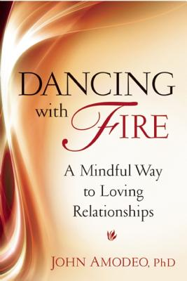 Image for Dancing with Fire: A Mindful Way to Loving Relationships