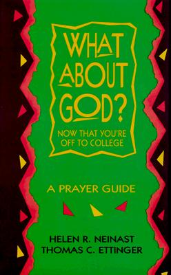 What about God?: Now That You're Off to College: A Prayer Guide, Helen R. Neinast, Thomas C. Ettinger