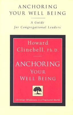 Anchoring Your Well Being: A Guide for Congregational Leaders, Clinebell, Howard John