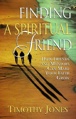 Image for Finding a Spiritual Friend: How Friends and Mentors Can Make Your Faith Grow