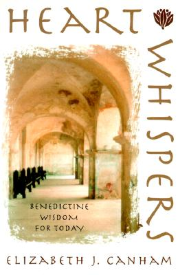 Heart Whispers: Benedictine Wisdom for Today, Canham, Elizabeth J.