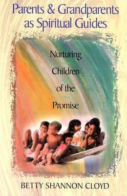 Image for Parents & Grandparents As Spiritual Guides: Nurturing Children Of The Promise