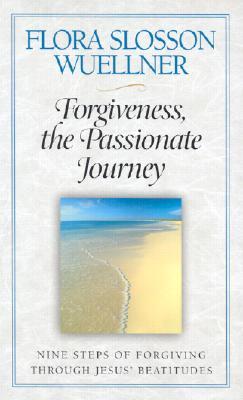 Forgiveness, the Passionate Journey: Nine Steps of Forgiving Through Jesus' Beatitudes, Flora Slosson Wuellner
