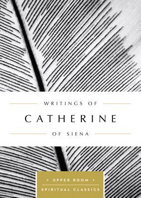 Writings of Catherine of Siena (Upper Room Spiritual Classics), Catherine of Siena
