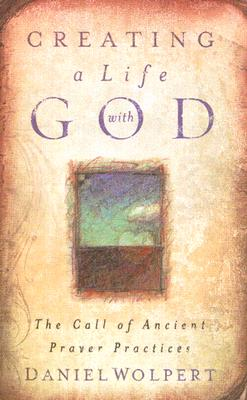 Image for Creating a Life with God: The Call of Ancient Prayer Practices