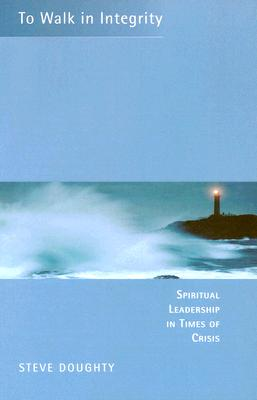 To Walk in Integrity: Spiritual Leadership in Times of Crisis, Doughty, Stephen