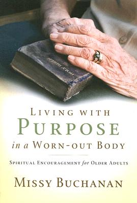 Image for Living with Purpose in a Worn-Out Body: Spiritual Encouragement for Older Adults