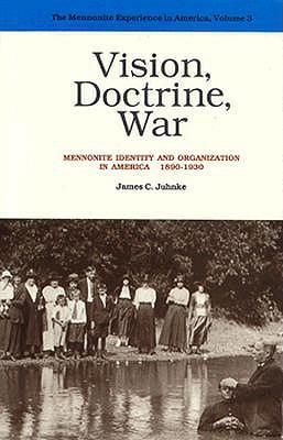 Vision, Doctrine, War: Mennonite Identity and Organization in America, 1890-1930 (Mennonite Experience in America), JAMES C. JUHNKE