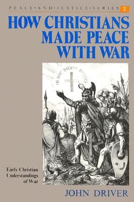 How Christians Made Peace With War: Early Christian Understandings of War (Peace and Justice), John Driver