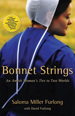 Bonnet Strings: An Amish Woman's Ties to Two Worlds, Furlong, Saloma Miller