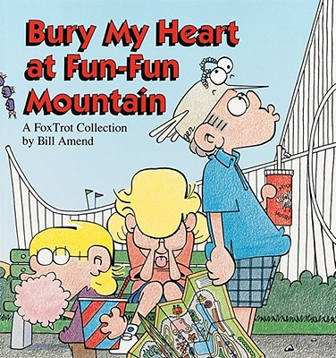 Image for Bury My Heart at Fun-Fun Mountain : A FoxTrot Collection