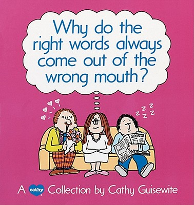 Image for Why Do the Right Words Always Come Out of the Wrong Mouth?: A Cathy Collection