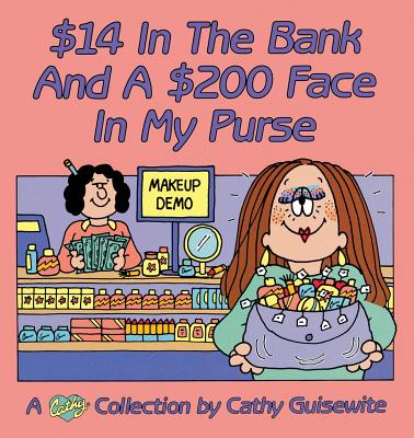 Image for $14 In the Bank and a $200 Face in My Purse: A Cathy Collection