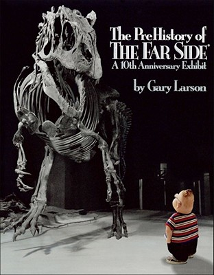 The PreHistory of The Far Side:: A 10th Anniversary Exhibit, Larson, Gary