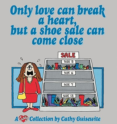 Image for Only Love can Break a Heart But a Shoe Sale Can Come Close