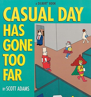 Image for CASUAL DAY HAS GONE TOO FAR : A DILBERT