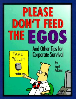 Image for Please Don't Feed The Egos: and Other Tips for Corporate Survival (Dilbert Books (Hardcover Andrews McMeel))