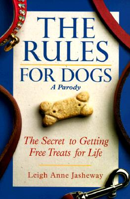 Image for The Rules for Dogs: The Secret to Getting Free Treats for Life