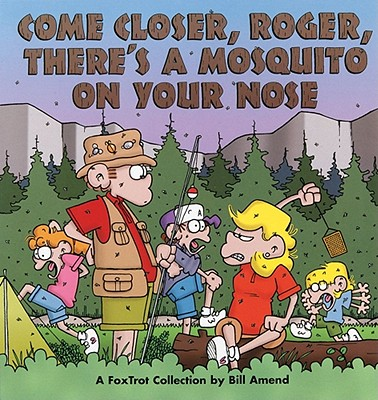 Come Closer, Roger, There's a Mosquito on Your Nose : A FoxTrot Collection, Bill Amend