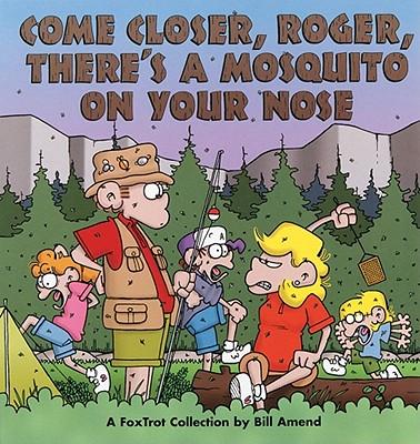 COME CLOSER, ROGER, THERE'S A MOSQUITO, AMEND, BILL