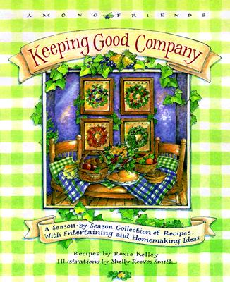Image for Keeping Good Company: A Season-by-Season Collection of Recipes, with Entertaining and Homemaking Ideas (Among Friends)