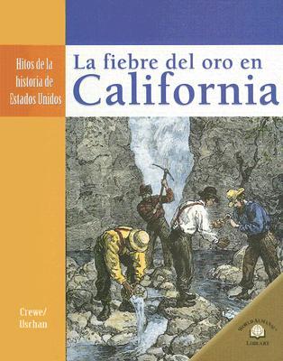 Image for La Fiebre del Oro en California/ California Gold Fever (Hitos De La Historia De Estados Unidos/Landmark Events in American History) (Spanish Edition)
