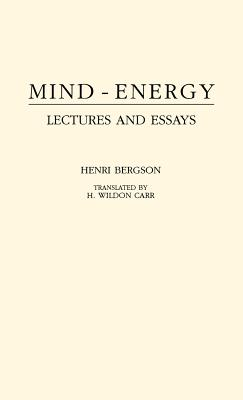 Mind-Energy: Lectures and Essays, Berguson, Henri L.; Bergson, Henri Louis