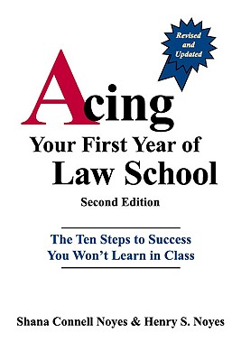 Acing Your First Year of Law School, Shana Connell Noyes