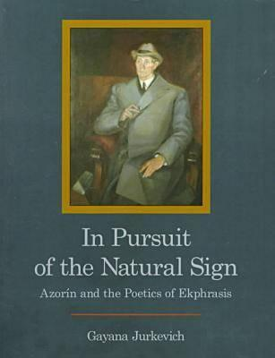 Image for In Pursuit of the Natural Sign: Azorin and the Poetics of Ekphrasis