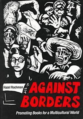 Against Borders: Promoting Books for a Multicultural World, Rochman, Hazel