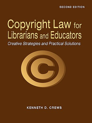 Copyright Law for Librarians and Educators, Crews, Kenneth D.
