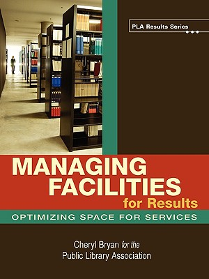 Managing Facilities for Results (PLA Results Series), Cheryl Bryan
