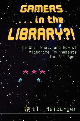 Image for Gamers ... in the Library?!: The Why, What, and How of Videogame Tournaments for All Ages