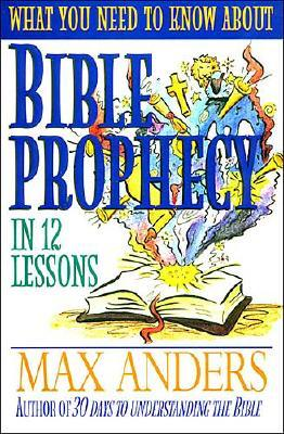 Image for What You Need to Know About Bible Prophecy in 12 Lessons: The What You Need to Know Study Guide Series