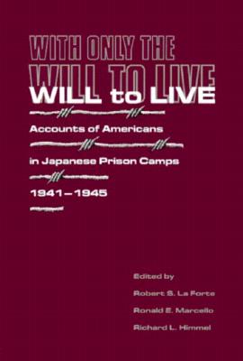 Image for With Only the Will to Live: Accounts of Americans in Japanese Prison Camps 1941-1945