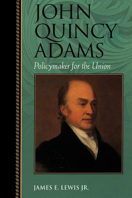 Image for John Quincy Adams: Policymaker for the Union (Biographies in American Foreign Policy)