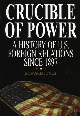 Image for Crucible of Power: A History of American Foreign Relations from 1897