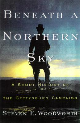 Image for Beneath a Northern Sky: A Short History of the Gettysburg Campaign (The American Crisis Series: Books on the Civil War Era)